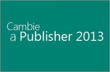 Cambiar a Publisher 2013