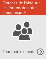 Obtenez de l'aide sur les forums de notre communauté (pour tous)