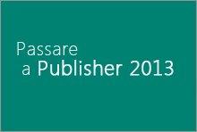 Passare a Publisher 2013