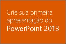 Crie sua primeira apresentação do PowerPoint 2013