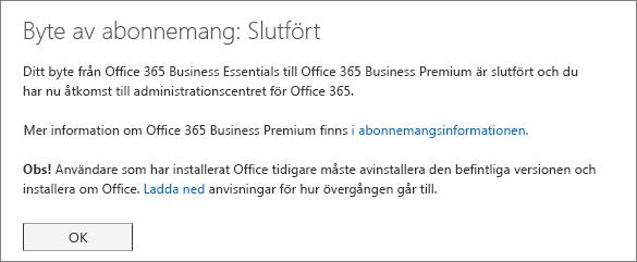 Dialogrutan för byte av plan slutfört Det här meddelandet visas tills du har slutfört processen för att byta Office 365-prenumeration.